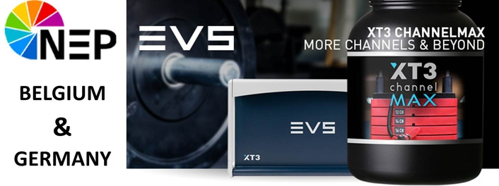 NEP GERMANY AND NEP BELGIUM INVEST IN EVS XT3 CHANNEL MAX