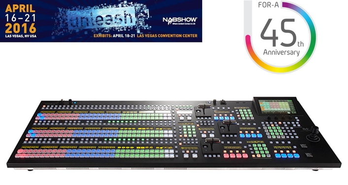 NAB 2016: FOR-A BOOTH CELEBRATES 45TH ANNIVERSARY & HIGHLIGHTS CUTTING EDGE TECHNOLOGIES