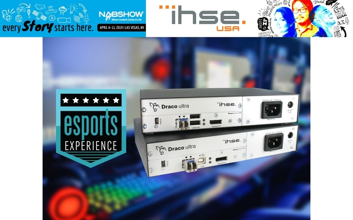IHSE USA Jumps Into the Gaming Action at First-Ever NAB2019 Esports Experience, Highlighting All-New Draco ultra DP 240