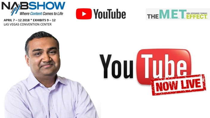 YOUTUBE CHIEF PRODUCT OFFICER NEAL MOHAN TO HEADLINE 2018 NAB SHOW OPENING