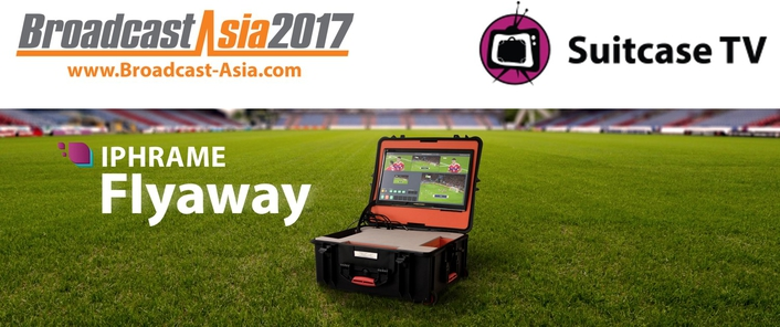 Suitcase TV to introduce Iphrame Flyaway Production System at Broadcast Asia